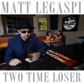 Matt Legaspi - Two Time Loser