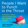 Jen Mann - People I Want to Punch in the Throat: Competitive Crafters, Drop-Off Despots, and Other Suburban Scourges  artwork