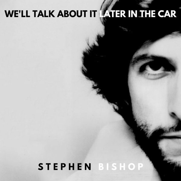Stephen Bishop - We'll Talk About It Later In the Car album wiki, reviews