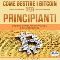 Come Gestire i Bitcoin - Per Principianti: Bitcoin E Criptovalute: Investire E Commercializzare