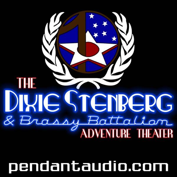 The Dixie Stenberg and Brassy Battalion Adventure Theater audio drama