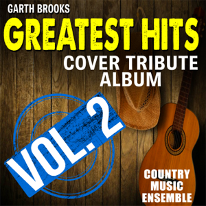 Country Music Ensemble - Garth Brooks Greatest Hits: Cover Tribute Album, Vol. 2