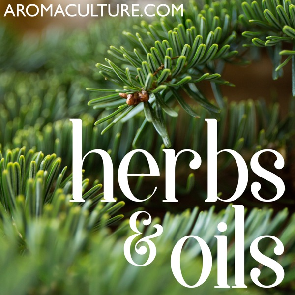 Herbs & Oils Podcast brought to you by AromaCulture.com