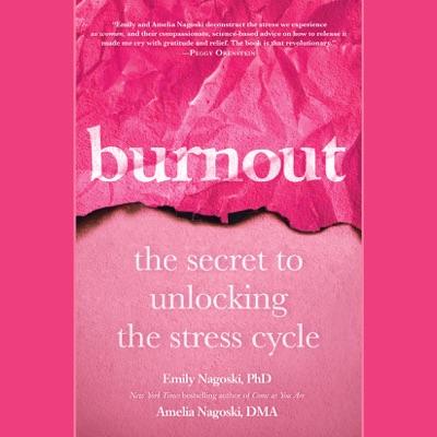 Burnout: The Secret to Unlocking the Stress Cycle (Unabridged)