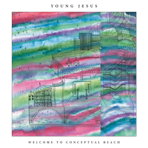 Young Jesus - Welcome to Conceptual Beach