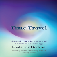 Frederick Dodson - Time Travel: Through Consciousness and Advanced Technology (Unabridged) artwork