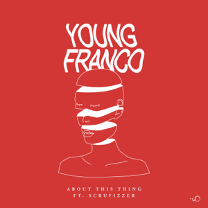 Young Franco & Scrufizzer - About This Thing