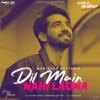 Dil Main Nahi Laona From Laiye Je Yaarian Soundtrack feat MixSingh Single