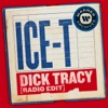 Dick Tracy (Radio Edit) - Single, Ice-T