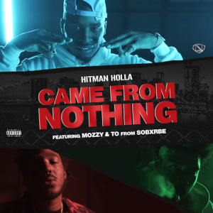 Hitman Holla - Came From Nothing feat. Mozzy & Yhung T.O.