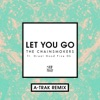 Let You Go feat Great Good Fine Ok A Trak Remix Single
