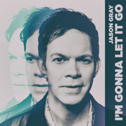 I'm Gonna Let It Go - Jason Gray - Jason Gray