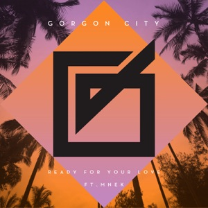 Gorgon City & MNEK - Ready For Your Love