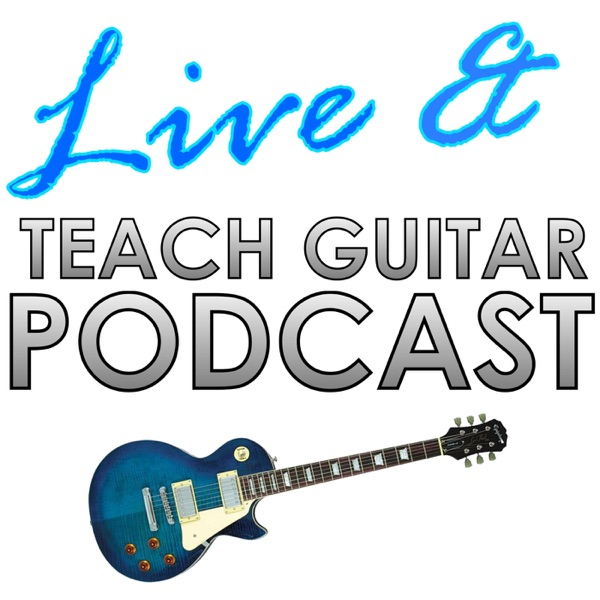 Live and Teach Guitar Podcast - Business and Teaching Advice for