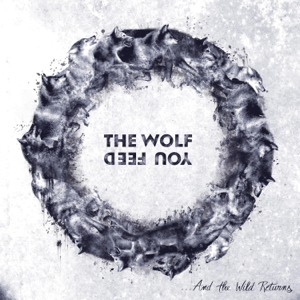 The Wolf You Feed - ...And the Wild Returns