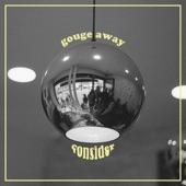 Gouge Away - Consider