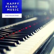 Happy Piano Music - Dan Musselman