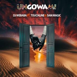 Dj Webaba - Ungowami feat. Touchline & Sam Magic