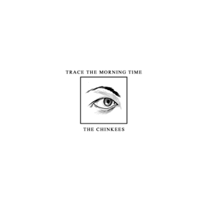 The Chinkees - Trace the Morning Time