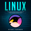 Ryan Turner - Linux: The Ultimate Beginner's Guide to Learn Linux Operating System, Command Line and Linux Programming Step by Step (Unabridged)  artwork