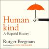Humankind: A Hopeful History (Unabridged) - Rutger Bregman