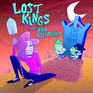 Lost Kings – Too Far Gone (feat. Anna Clendening) – Single [iTunes Plus AAC M4A]