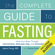 Jimmy Moore & Dr. Jason Fung - The Complete Guide to Fasting: Heal Your Body Through Intermittent, Alternate-Day, and Extended Fasting (Unabridged)