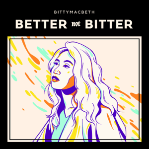 bittymacbeth - Get Better. Not Bitter. feat. Orumo