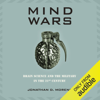 Jonathan Moreno - Mind Wars: Brain Science and the Military in the 21st Century (Unabridged)  artwork