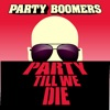 Party Boomers - Party Till We Die