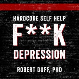 Hardcore Self Help: F**k Depression (Unabridged) audiobook