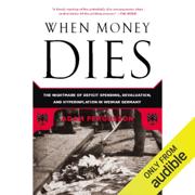 When Money Dies: The Nightmare of Deficit Spending, Devaluation, And Hyperinflation in Weimar, Germany (Unabridged)