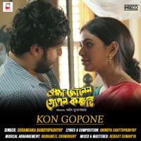 Surangana Bandyopadhyay & Anindya Chattopadhyay - Kon Gopone (From