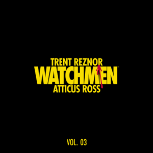 Trent Reznor & Atticus Ross - Watchmen: Volume 3 (Music from the HBO Series)