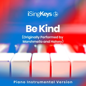 iSingKeys - Be Kind (Lower Key - Originally Performed by Marshmello and Halsey)