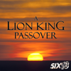 A Lion King Passover - Six13