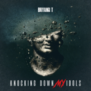 Knocking Down My Idols - Bryann T. - Bryann T.