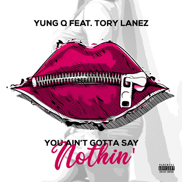 You Ain't Gotta Say Nothin' (feat. Tory Lanez) - Single