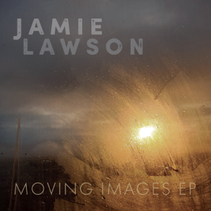 Jamie Lawson - Moving Images - EP