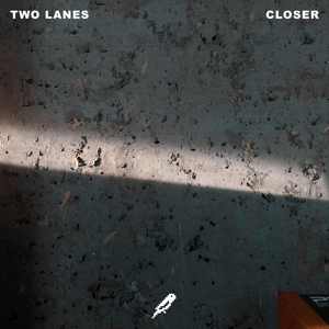 TWO LANES - Closer