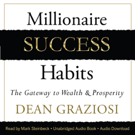 Millionaire Success Habits: The Gateway to Wealth & Prosperity (Unabridged) audiobook