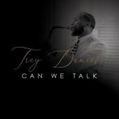 Trey Daniels - Can We Talk