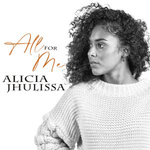 Alicia Jhulissa - All for Me
