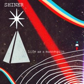 Shiner - Life as a Mannequin