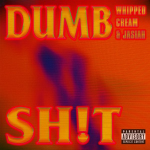 WHIPPED CREAM & Jasiah - DUMB SH!T
