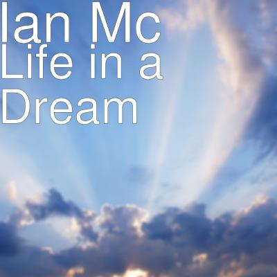 Life in a Dream - Single - Ian Mc