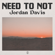 Need To Not - Jordan Davis