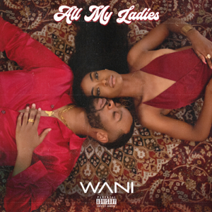 WANI - All My Ladies
