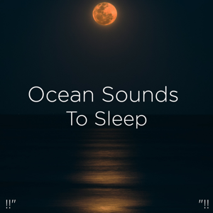 "Relajacion Del Mar & Relajación - !!"" Ocean Sounds to Sleep ""!!"
