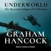 Underworld: The Mysterious Origins of Civilization - Graham Hancock